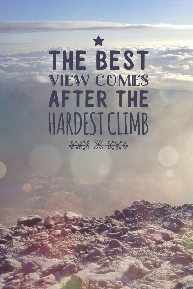 The best view comes after the hardest climb // mountains