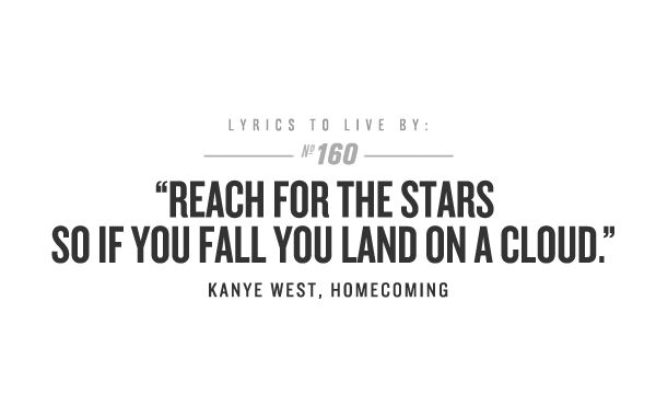 reach for the stars so if you fall you land on a cloud