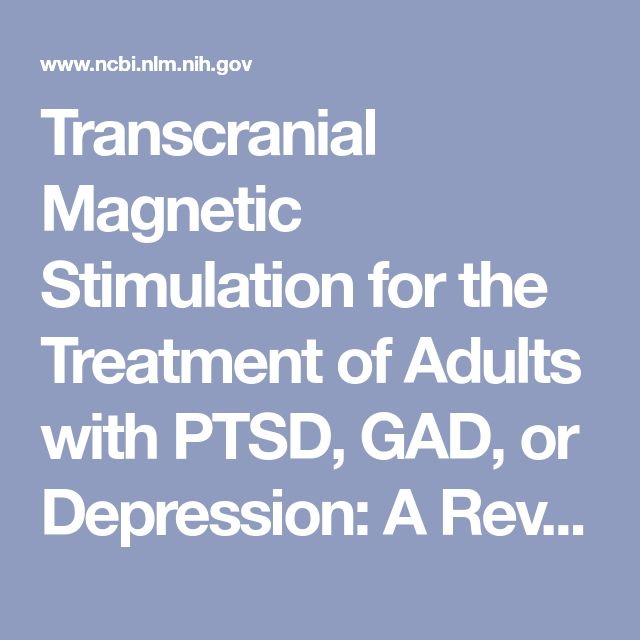 Transcranial Magnetic Stimulation for the Treatment of Adults with PTSD, GAD, or Depression: A Review of Clinical Effectiveness and Guidelines - PubMed - NCBI