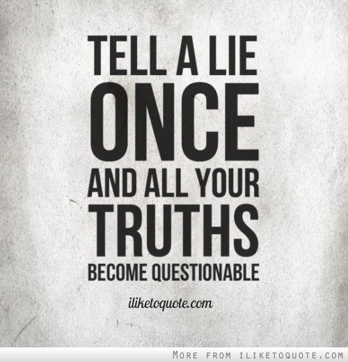 Tell a lie once and all your truths become questionable. #infidelity