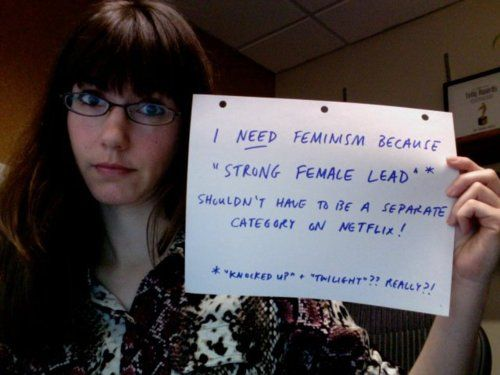 """""""I need feminism because 'strong female lead' shouldn't have to be in a separate category on Netflix."""""""