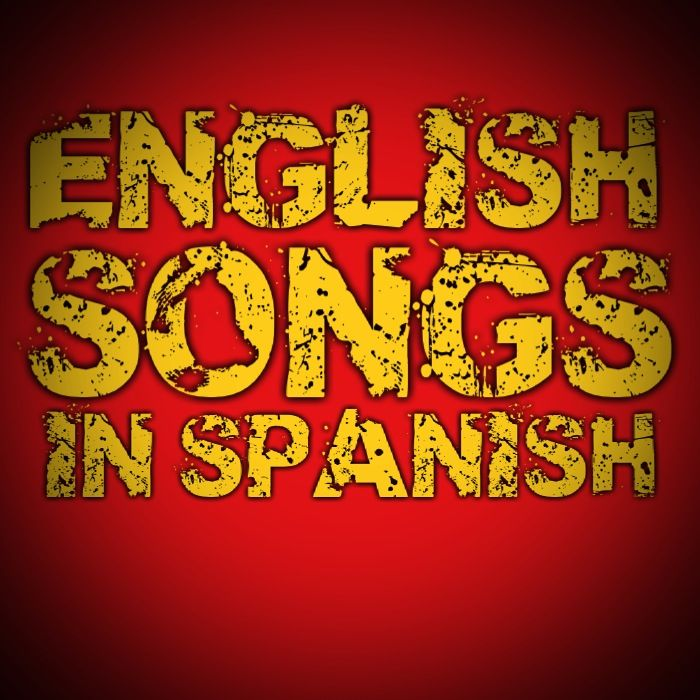 English Songs in Spanish Videos | Based on the Popular English Songs in Spanish list by Speaking Latino.