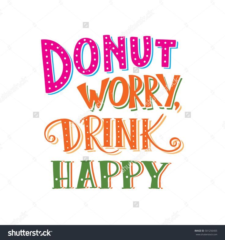 Donut Worry, Drink Happy. Lettering, Hand Drawn Stock Vector Illustration 501256405 : Shutterstock