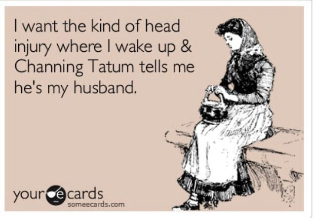 I hate this with a passion. I'm tired of Channing Tatum stuff on Pinterest. The only person I ever want to wake up and find as my husband is my fiance chad. Sorry for the rant... just tired of the lust.