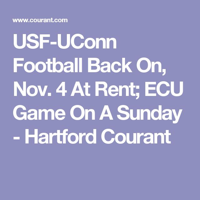 USF-UConn Football Back On, Nov. 4 At Rent; ECU Game On A Sunday - Hartford Courant