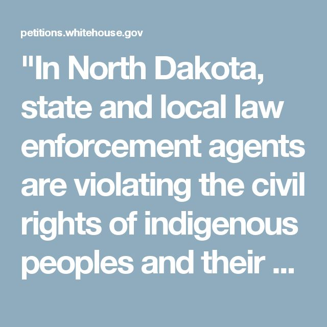 """In North Dakota, state and local law enforcement agents are violating the civil rights of indigenous peoples and their allies who have gathered in opposition to the Dakota Access Pipeline. State and local law enforcement have violated the constitutional rights of journalists by targeting them for arrest to obstruct news coverage."" Click f/details & please SIGN & share petition asking the Admin to open a fed civil rights investigation & intervene to protect indigenous civilians at Standing…"