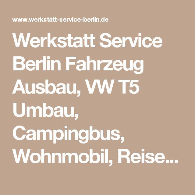 Werkstatt Service Berlin Fahrzeug Ausbau, VW T5 Umbau, Campingbus, Wohnmobil, Reisemobil, Ausbau T5, Transporter Ausbau, Transporterausbau - Mercedes Sprinter / Vivaro / Vito