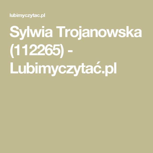 Sylwia Trojanowska (112265) - Lubimyczytać.pl