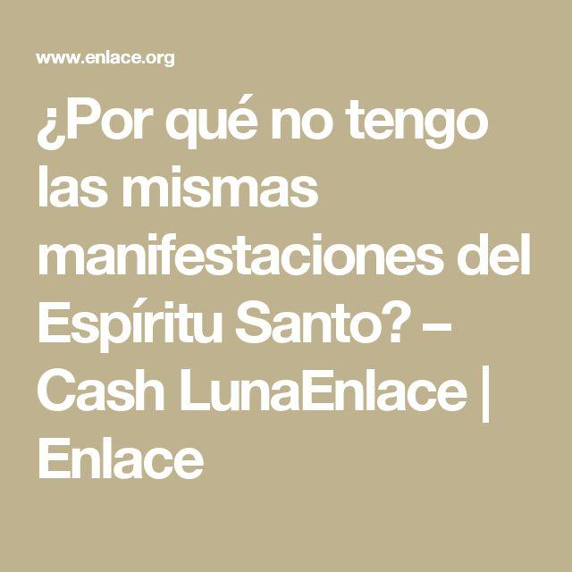¿Por qué no tengo las mismas manifestaciones del Espíritu Santo? – Cash LunaEnlace | Enlace