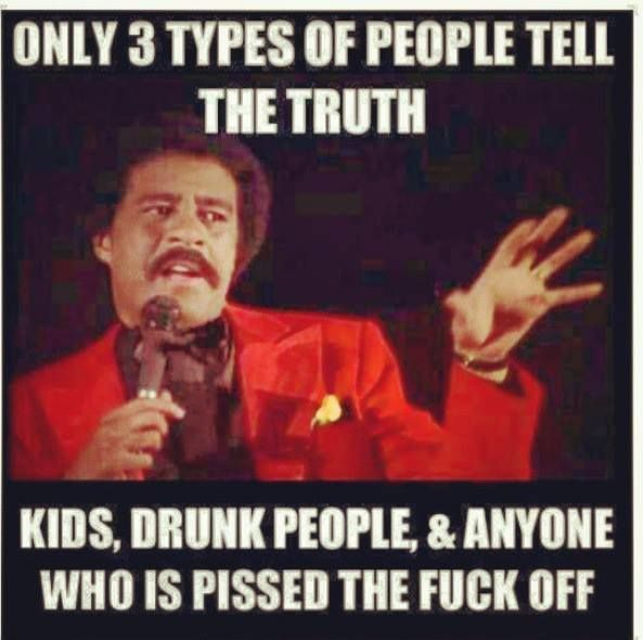 真実を語る人間には、3つのタイプしかありません  子供、酔っ払い、そして本当に腹を立てている人間です。