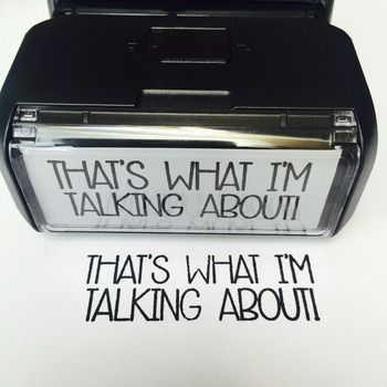 "Customizing your grading with this unique ""That's What I'm Talking About!"" self-inking stamp. Your students will love getting their papers stamped with this stamp! Imagine how much fun grading will be now! Can be used for high scoring or showing improvement papers!"
