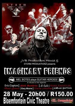 JVB Production House & Storm Productionz presents Imaginary Friends Mel Botes plays Guitar Heroes Costs: R150 per person Date: 28 May 2016 Venue:  Bloemfontein Civic Theatre Starting Time: 20H00 Doors will be open from 19H00 Duration: 1H...