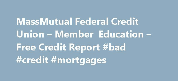 MassMutual Federal Credit Union – Member Education – Free Credit Report #bad #credit #mortgages http://credits.remmont.com/massmutual-federal-credit-union-member-education-free-credit-report-bad-credit-mortgages/  #federal free credit report # Member Education Free Credit Report A recent amendment to the federal Fair Credit Reporting Act (FACT Act) requires each of the nationwide consumer reporting companies – Equifax, Experian, and TransUnion – to provide you with…  Read moreThe post…