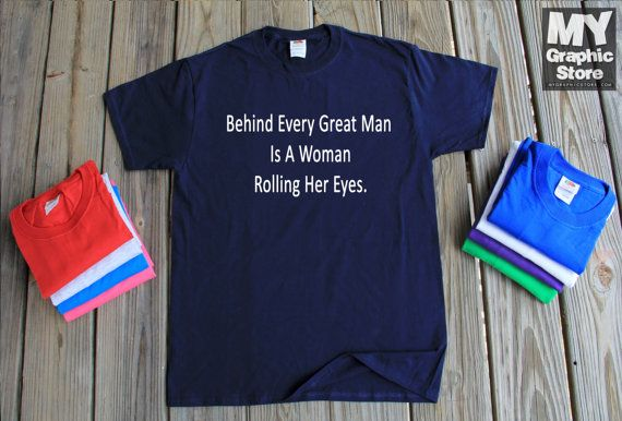 Behind Every Great Man Is A Woman Rolling Her by MyFavoriteTeez