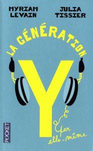 La génération Y par elle-même : quand les 18-30 ans réinventent la vie  édition revue et corrigée / M Levain  http://buweb.univ-orleans.fr/ipac20/ipac.jsp?session=14M55512T7323.292&profile=scd&source=~!la_source&view=subscriptionsummary&uri=full=3100001~!519087~!0&ri=3&aspect=subtab48&menu=search&ipp=25&spp=20&staffonly=&term=g%C3%A9n%C3%A9ration+Y+par+elle-m%C3%AAme&index=.GK&uindex=&aspect=subtab48&menu=search&ri=3