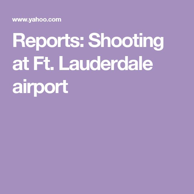 Reports: Shooting at Ft. Lauderdale airport