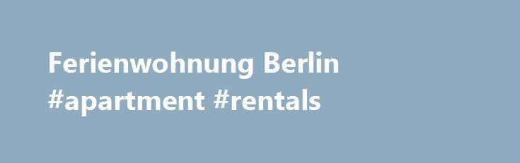Ferienwohnung Berlin #apartment #rentals http://apartments.remmont.com/ferienwohnung-berlin-apartment-rentals/  #apartments in berlin # Herzlich willkommen bei city-room Apartments Berlin! Wenn Sie ein Apartment oder Ferienwohnung für Ihren Aufenthalt in Berlin suchen, haben Sie mit city-room Berlin Apartments die ideale Adresse gefunden. Unsere City Apartments befinden sich in Berlin Mitte in bester zentraler Lage im wohl bekanntesten Stadtteil der Hauptstadt, dem Prenzlauer Berg! Mit Ihrer…