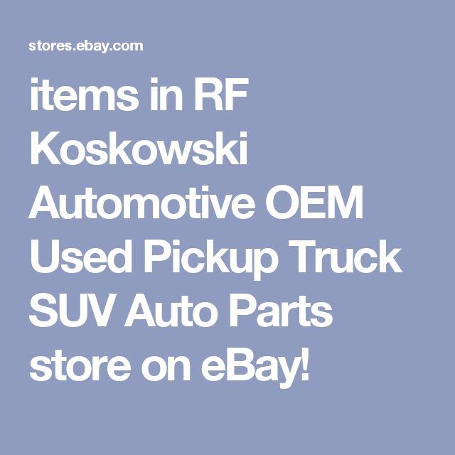 items in RF Koskowski Automotive OEM Used Pickup Truck SUV Auto Parts store on eBay!