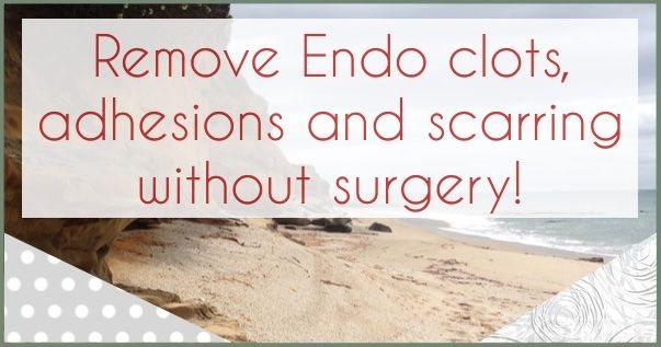 How to remove Endometriosis clots, adhesions and scarring without a Laparoscopy or Surgery!