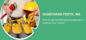 Local handyman Services Perth: Choosing the Right for You