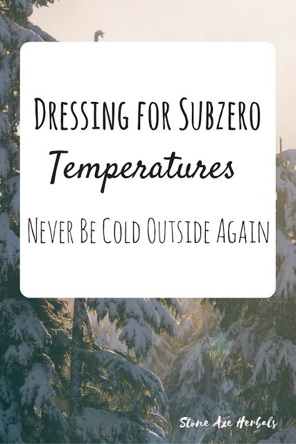 Stone Axe Herbals: Dressing For Subzero Temperatures: Never Be Cold Outside Again