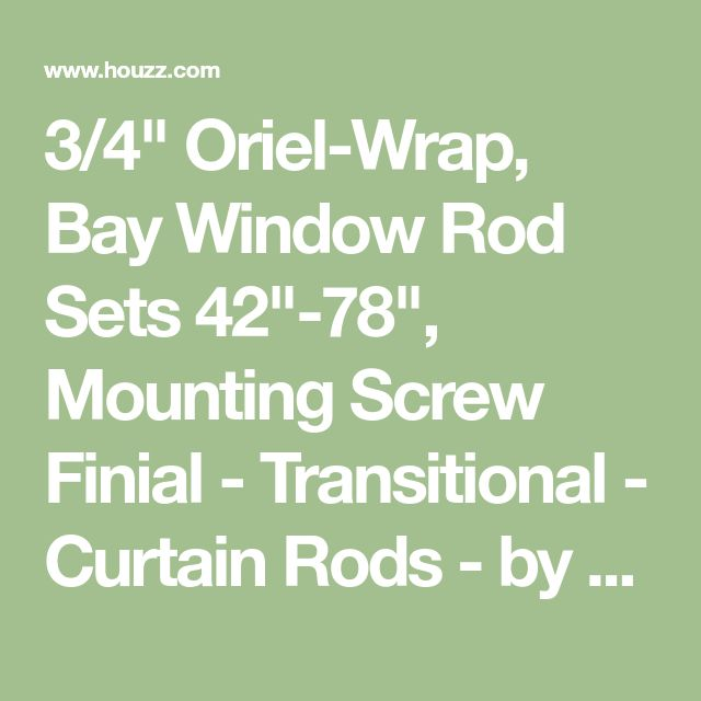 """3/4"""" Oriel-Wrap, Bay Window Rod Sets 42""""-78"""", Mounting Screw Finial - Transitional - Curtain Rods - by Versailles Home Fashions Inc"""