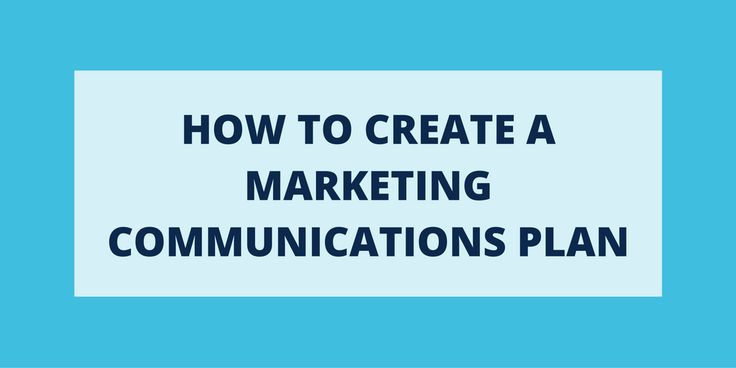 How To Create A Marketing Communications Plan