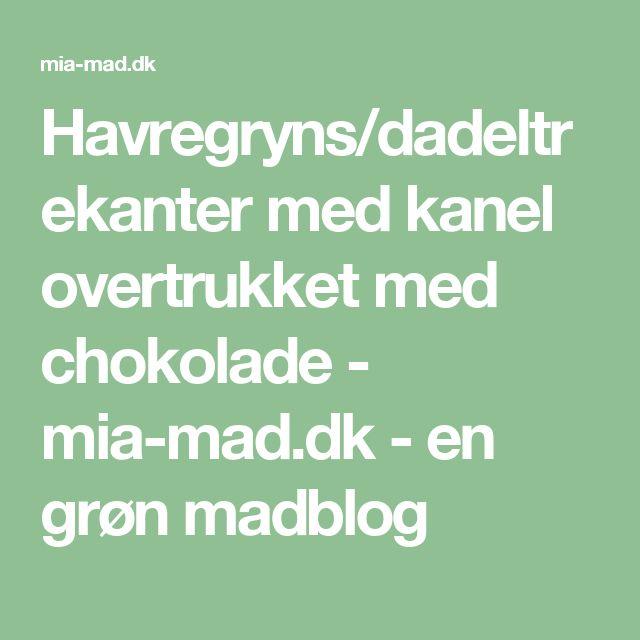 Havregryns/dadeltrekanter med kanel overtrukket med chokolade - mia-mad.dk - en grøn madblog