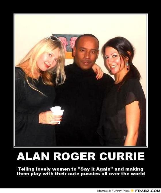 """Alan Roger Currie a.k.a. """"The King of Verbal Seduction"""""""