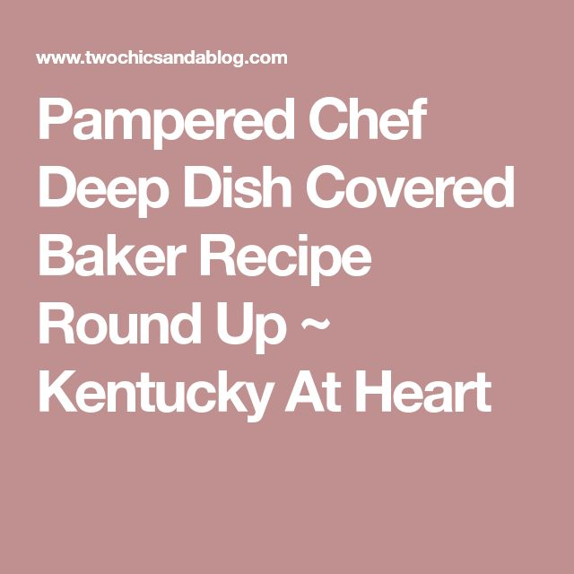 Pampered Chef Deep Dish Covered Baker Recipe Round Up ~ Kentucky At Heart
