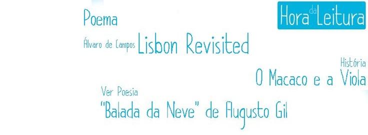 História.O Macaco e a Viola  http://www.estudioraposa.com/index.php/15/11/2008/historia-71-o-macaco-e-a-viola/    Poema. Álvaro de Campos.Lisbon Revisited  http://www.estudioraposa.com/index.php/21/03/2012/alvaro-de-campos-lisbon-revisited/    Ver Poesia.Balada de Neve, de Augusto Gil  http://www.estudioraposa.com/index.php/27/08/2010/balada-da-neve-de-augusto-gil/