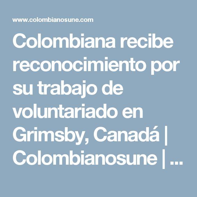 Colombiana recibe reconocimiento por su trabajo de voluntariado en Grimsby, Canadá   Colombianosune   Ministerio de Relaciones Exteriores