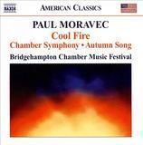 Paul Moravec: Cool Fire; Chamber Symphony; Autumn Song [CD]