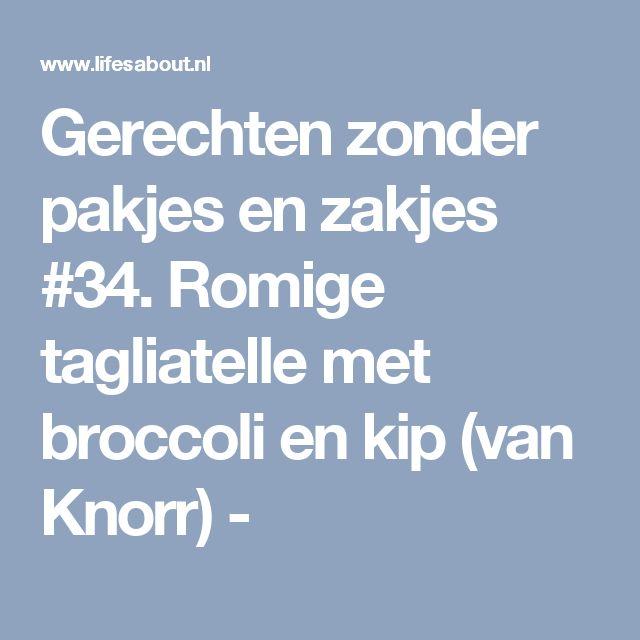 Gerechten zonder pakjes en zakjes #34. Romige tagliatelle met broccoli en kip (van Knorr) -