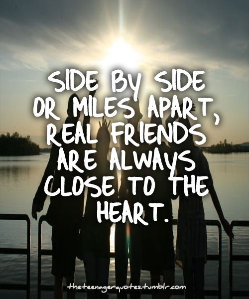 side by side, or miles apart, real friends are always close to the heart