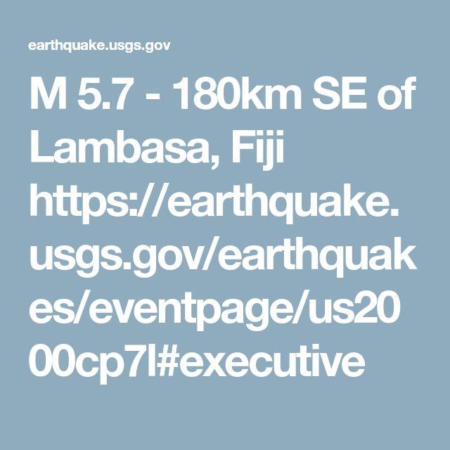 M 5.7 - 180km SE of Lambasa, Fiji https://earthquake.usgs.gov/earthquakes/eventpage/us2000cp7l#executive