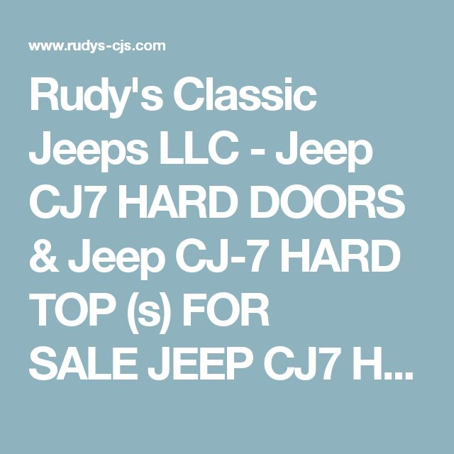 Rudy's Classic Jeeps LLC - Jeep CJ7 HARD DOORS & Jeep CJ-7 HARD TOP (s) FOR SALE JEEP CJ7 HARDTOPS & HATCHES!Easy to ship doors and hatches. (Tops move w significant expense) Pictures taken 10-30-13