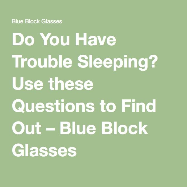 Do You Have Trouble Sleeping? Use these Questions to Find Out – Blue Block Glasses