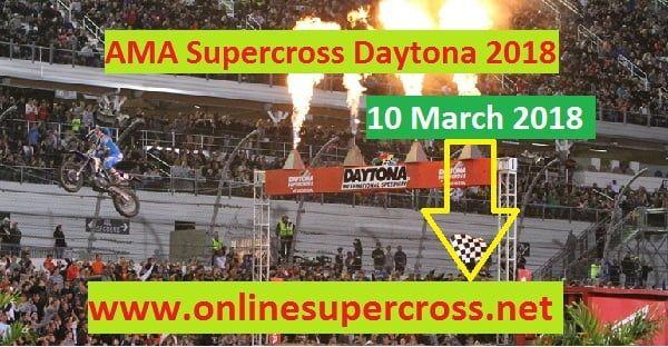 AMA SUPERCROSS DAYTONA 2018 LIVE ONLINE   Supercross Daytona Round 10 HD Streaming Live at 6:30 P.M ET On Saturday 10 March 2018