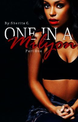 Read One In A Milyon, a sexy urban fiction story, free on Wattpad. #urbanfiction #romance