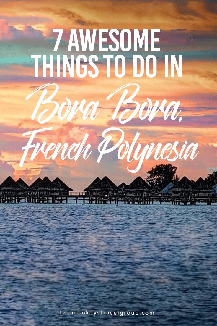 7 Awesome Things To Do In Bora Bora, French Polynesia If you close your eyes and think of an Island paradise, you will likely imagine something like Bora Bora.  The Island is surrounded by picturesque and inviting clear blue water that effortlessly becomes the focus of any visit. While the laid back vibe that comes from being on a small island in French Polynesia lends itself to lazily lounging around, I recommend mixing things up with some adventure and fun.