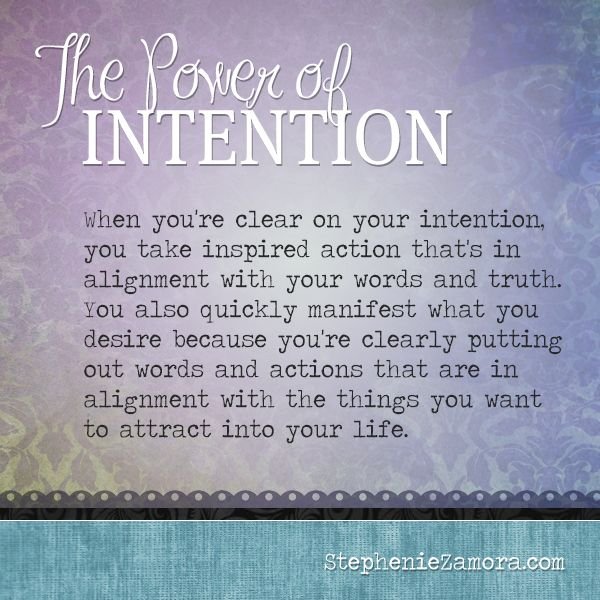The Power Of Intention... Intention a vision statement which will support you in creating and undertaking activities which will move your from where you are now to a new experience.What are you up to creating? Set your intention and take appropriate steps.