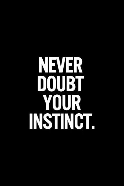 Never doubt your instinct. Inspirational Quotes.