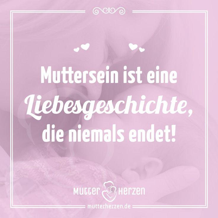Spruch: Muttersein ist eine Liebesgeschichte, die niemals endet!