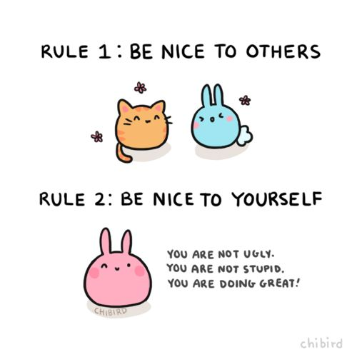 I think it's harder to be nice and accepting of yourself than it is to be to others.