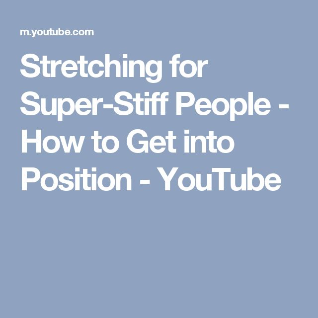 Stretching for Super-Stiff People - How to Get into Position - YouTube