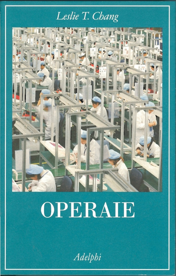 """Operaie"" di Leslie T. Chang - Un magnifico e appassionante reportage su uno spaccato cinese. Un presente parallelo al nostro."