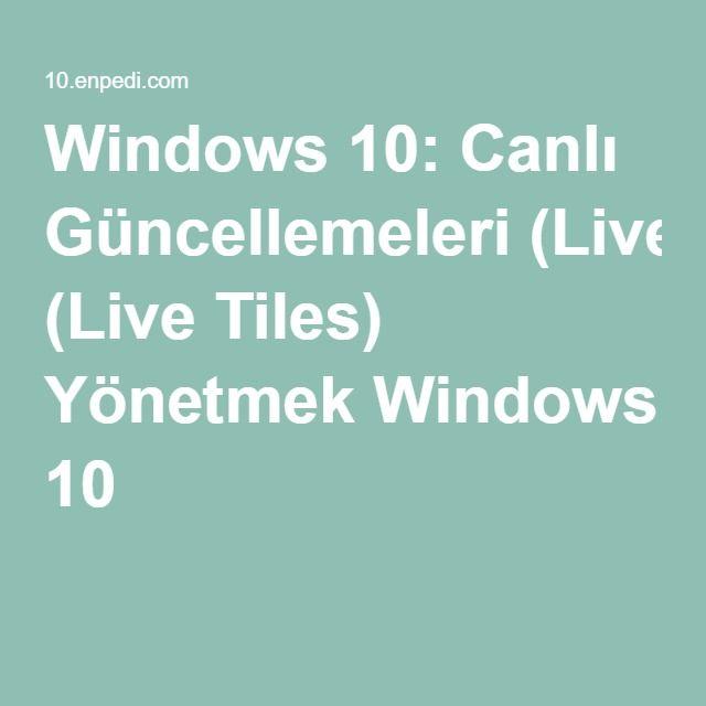 Windows 10: Canlı Güncellemeleri (Live Tiles) Yönetmek Windows 10