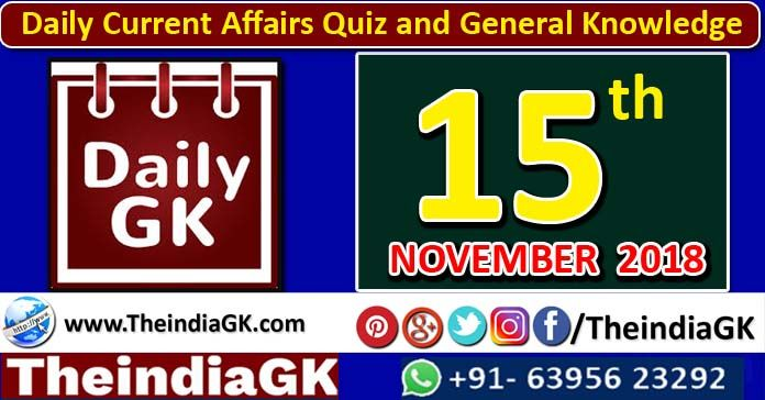 Daily Current Affairs Quiz and General Knowledge 15 November 2018