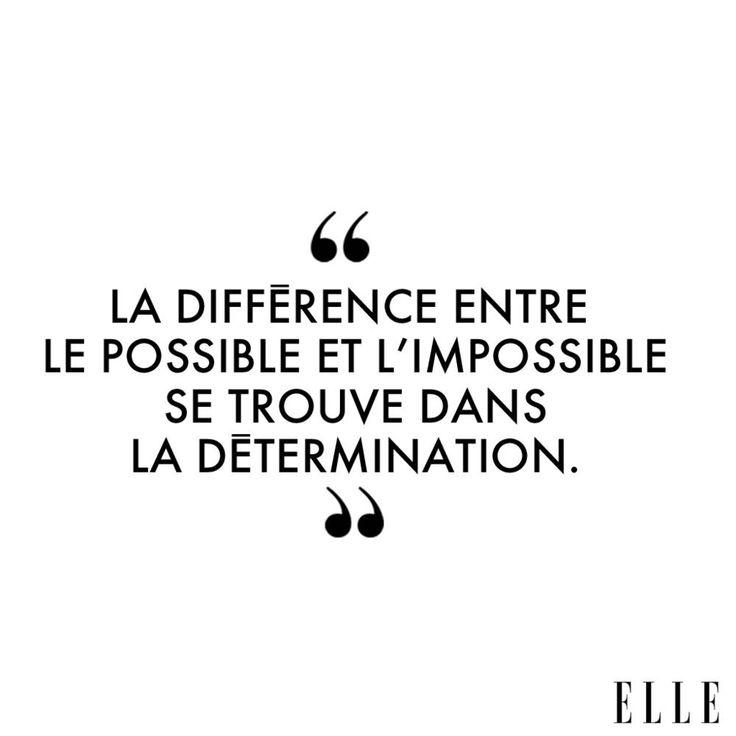 """""""La différence entre le possible et l'impossible se trouve dans la détermination."""""""